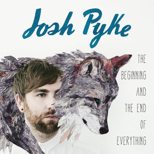 The Beginning And The End Of Everything  (Limited edition Digipak) by Josh Pyke